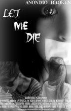 Let me die by xAileex