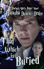 That Which is Buried (Sherlock/Harry Potter Xover) by NatashaDuncanDrake