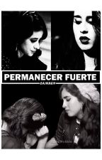 Permanecer fuerte. - (Camren FanFic) by LikeWobble