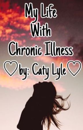 My Life With Chronic Illness by catyloveswriting