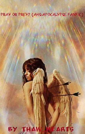 Pray Or Prey? (AHS: Apocalypse: Fanfic) by Thaw_Hearts