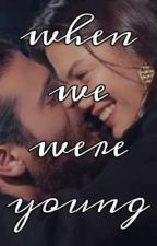 When We Were Young (Camet Fanfiction) by SthepaniesWorld