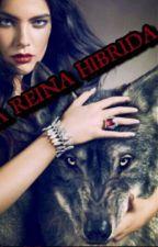 LA REINA HIBRIDA ♡ (Actualizando) by valeryyytaa