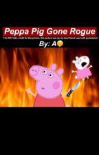 Peppa Pig Gone Rogue by mynameisjust_a