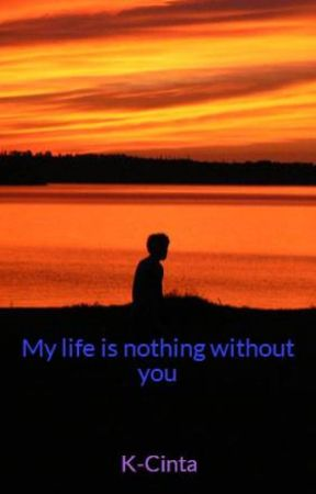 My life is nothing without you by K-Cinta