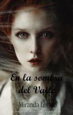 En la sombra del valle. by MirandaLovatook