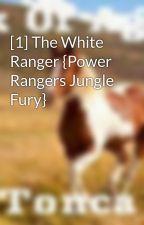 [1] The White Ranger {Power Rangers Jungle Fury} by Aspiring-Writer14