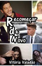 Recomeçar de novo by VitoriaValadao2