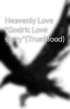 Heavenly Love *Godric Love story*(TrueBlood) by FearXTheXBloodMoon