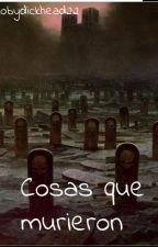 Cosas que murieron by Mobydickhead22