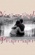 No es un simple primer amor by camm12