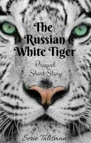 The Russian White Tiger. *Serie Talisman* Prequel, Short Story