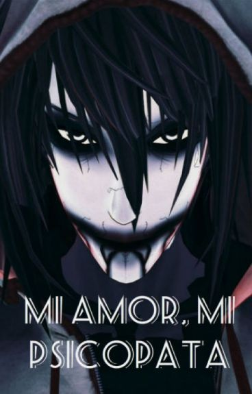 Mi amor, mi psicopata [Jeff the Killer] EDITANDO