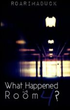What Happened in Room 4? by RoarImaDuck
