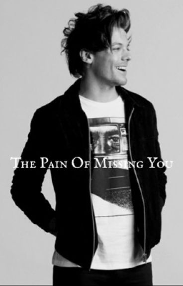 The pain of missing you(Louis Tomlinson) *ON HOLD*