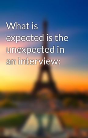 What is expected is the unexpected in an interview: by AidenAdey