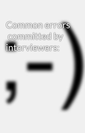 Common errors  committed by interviewers: by AidenAdey