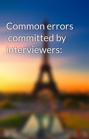 Common errors  committed by interviewers: