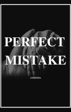 PERFECT MISTAKE (TAMAT) by akulahjodohmu