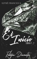 El Inicio© {Trilogía: Diamantes} by autumn-may