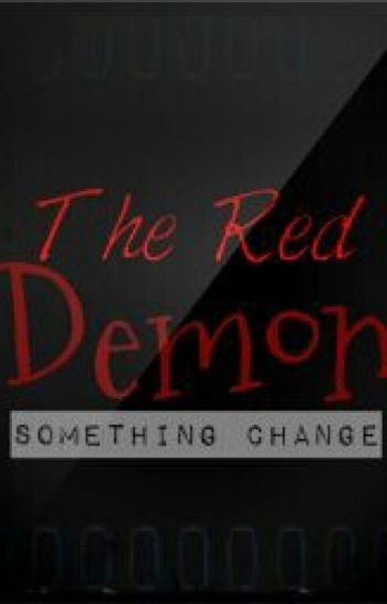 The Red Demon: Something Change (Completed)