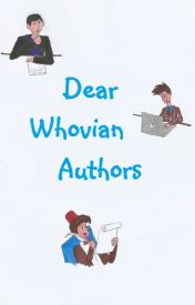 Dear Whovian Authors by scarletphlame