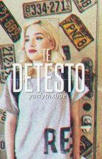¡Te Detesto! (Siempre te Odiare 2da Temporada) by YacdeilyTorresLiu