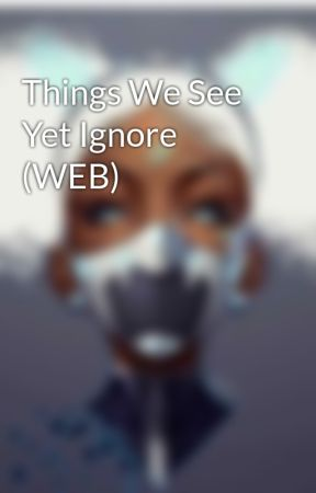 Things We See Yet Ignore (WEB)  by thefantasticbecca
