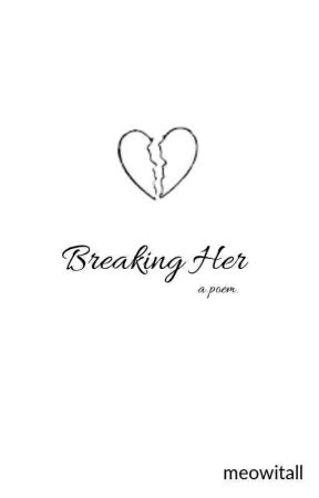 Breaking Her by meowitall