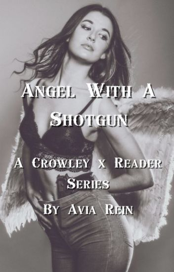 Angel With a Shotgun | A Crowley x Reader Lemon Series - Avia Rein