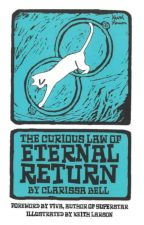 The Curious Law of Eternal Return by ClarissaBell3