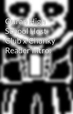 Ouran High School Host Club x Chunky Reader Intro: by LadyTudorq