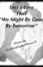 We Might Be Dead Tomorrow by BROK3N4NDBL1ND