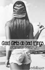 Good Girls Do Bad Things//Cameron Dallas Fanfic by xodallasxo