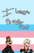 I love you, no matter what. || Trans KiriBaku by Canada_Todoroki_flag