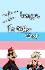 I love you, no matter what. || Trans KiriBaku by sero_is_gay_for_kami