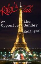 Riley's Tale on the Opposite Gender (My Epilogue) by itsnicolelove