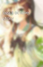 oga x oc love story by kulululover