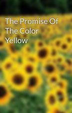 The Promise Of The Color Yellow by LaurenTalby