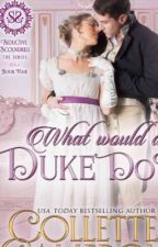 What would a duke do. Sweet and clean regency romance, book 1 (completed) by elsannalover23