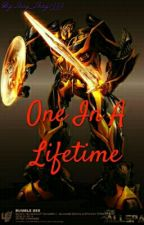 One In A Lifetime (Bumblebee FanFic) by Shay_Shay1999