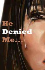 He Denied Me by judieeeanneee