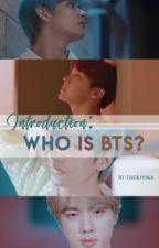 Intro: Who is BTS? by TaeTaesbunnieOwO