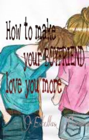ways to make your boyfriend love you