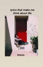 lyrics that make me think about life by ItsKaly