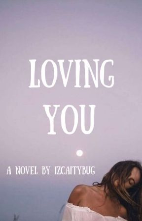 Loving You {On Hold Until Further Notice} by IzCaitybug