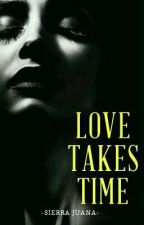 Love Takes Time [completed] by TrillesAngela