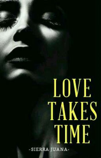 Love Takes Time [completed]
