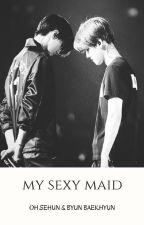 My Sexy Maid © [SeHun, BaekHyun y Tú] -PAUSADA- by BaekHunnieLove