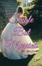 Single But Married by iamjuni